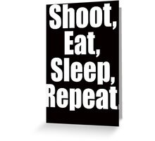 Shoot  Eat Sleep Repeat Greeting Card