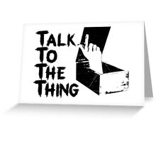 Talk to the Thing Greeting Card