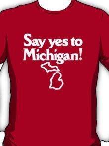 Say Yes To Michigan! T-Shirt