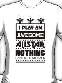 I Play An Awesome Alistar T-Shirt