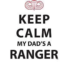 KEEP CALM MY DAD'S A RANGER Photographic Print