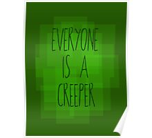 Everyone is a creeper Poster