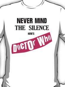 Never Mind The Silence, Here's Doctor Who T-Shirt