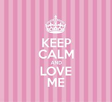 Keep Calm and Love Me - Pink Stripes by sitnica