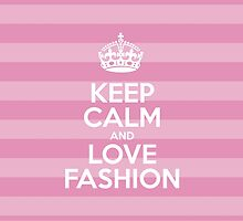 Keep Calm and Love Fashion - Pink Stripes by sitnica