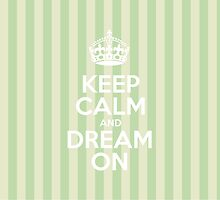 Keep Calm and Dream On - Green Stripes by sitnica