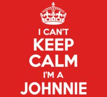 I can't keep calm, Im a JOHNNIE by icant