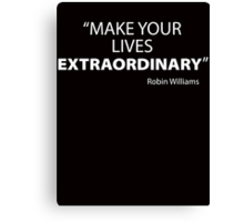 Make Your Lives Extraordinary Canvas Print