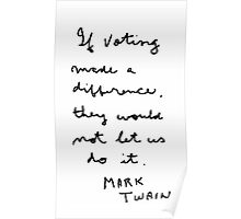 """"""" If voting made a difference, they would not let us do it""""  Mark Twain Poster"""