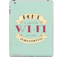Home Is Where The Wi-Fi Connects Automatically iPad Case/Skin