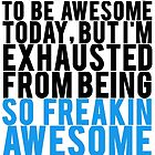 Exhausted From Being Awesome by Alan Craker
