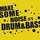 Make Some Noise it's Drum & Bass by badbugs