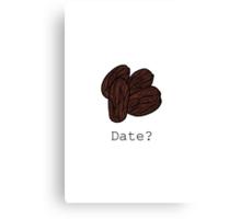Date? Canvas Print
