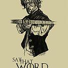 Say That Word Again. by sweav