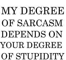 DEGREE OF SARCASM by grumpy4now