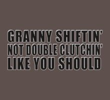 Granny shiftin' not double clutchin' like you should T-Shirt