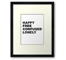 Happy Free Confused Lonely Framed Print