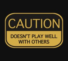 Caution Doesn't Play Well With Others by DesignFactoryD