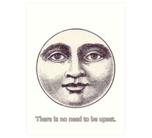 There is no need to be upset. Art Print