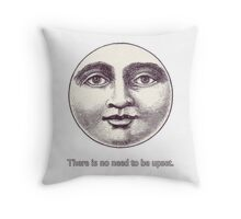 There is no need to be upset. Throw Pillow