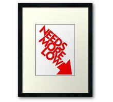 Needs More Low (4) Framed Print