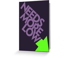 Needs More Low (7) Greeting Card