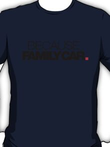 BECAUSE FAMILY CAR (1) T-Shirt