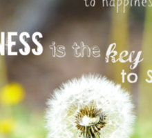 Success is not the key to happiness; Happiness is the key to success. Sticker
