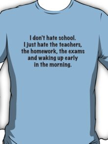 I Don't Hate School T-Shirt