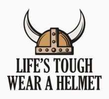 Life's Tough. Wear A Helmet by DesignFactoryD