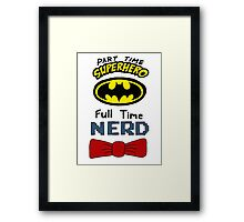 Part Time Superhero, Full Time Nerd 3 Framed Print