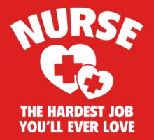 Nurse The Hardest Job You'll Ever Love by DesignFactoryD