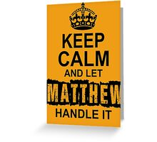 Keep Calm and Let Matthew Handle It Greeting Card
