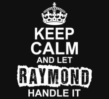 Keep Calm and Let Raymond Handle It by 2E1K