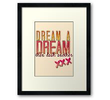 """""""Dream a dream, then dash another..."""" Framed Print"""