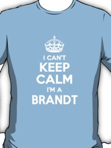 I can't keep calm, Im a BRANDT T-Shirt