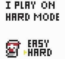 I play on hard mode  by BagelSandwich