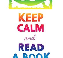KEEP CALM AND READ A BOOK (RAINBOW) by strangebird2014
