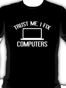 Trust Me, I Fix Computers T-Shirt