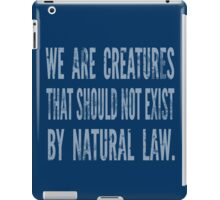 WE ARE CREATURES THAT SHOULD NOT EXIST BY NATURAL LAW -RUST COHLE - TRUE DETECTIVE iPad Case/Skin