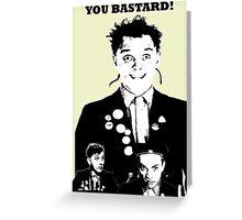 Rik Mayall - YOU B*STARD! Greeting Card