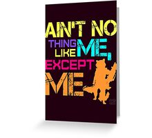 Ain't No Thing Like ME, Except ME Greeting Card