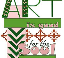 Art is Good for the Soul Design by johkm