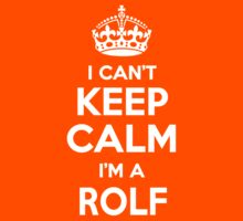 I can't keep calm, Im a ROLF by icant