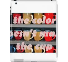 The Color Doesn't Make The Cup iPad Case/Skin