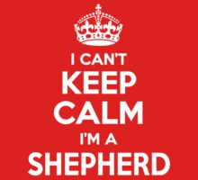I can't keep calm, Im a SHEPHERD by icant