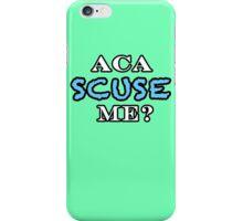 Aca Scuse Me? - Pitch Perfect Quote iPhone Case/Skin