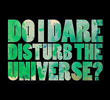 Do I dare disturb the universe? by Isabella Brown