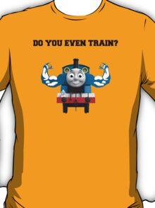 Do you even train? T-Shirt