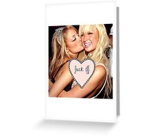 """Fuck off"" Paris Hilton/Nicole Richie Greeting Card"